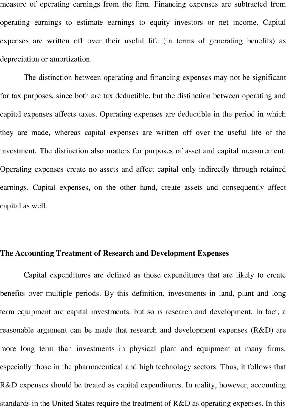 The distinction between operating and financing expenses may not be significant for tax purposes, since both are tax deductible, but the distinction between operating and capital expenses affects