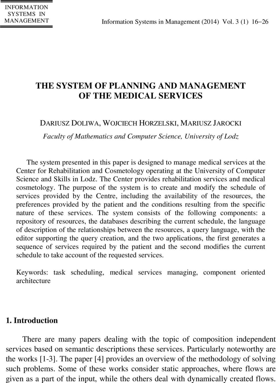 system presented in this paper is designed to manage medical services at the Center for Rehabilitation and Cosmetology operating at the University of Computer Science and Skills in Lodz.