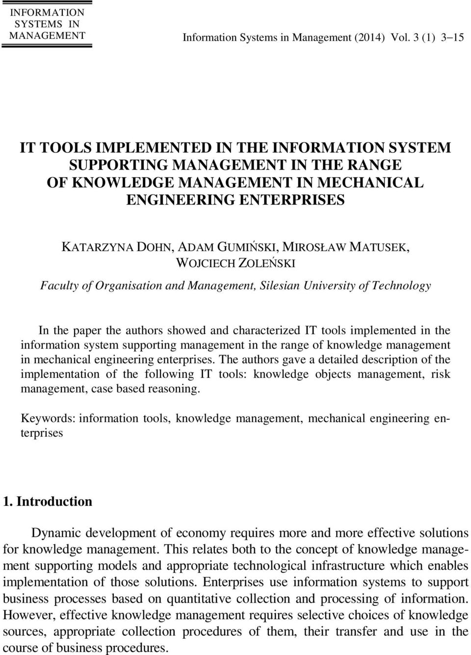 MATUSEK, WOJCIECH ZOLEŃSKI Faculty of Organisation and Management, Silesian University of Technology In the paper the authors showed and characterized IT tools implemented in the information system