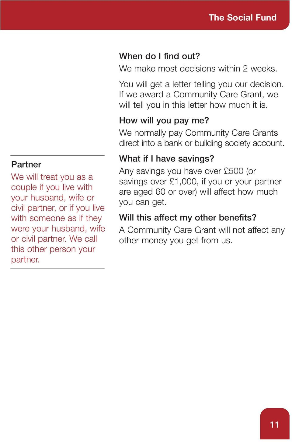 If we award a Community Care Grant, we will tell you in this letter how much it is. How will you pay me? We normally pay Community Care Grants direct into a bank or building society account.