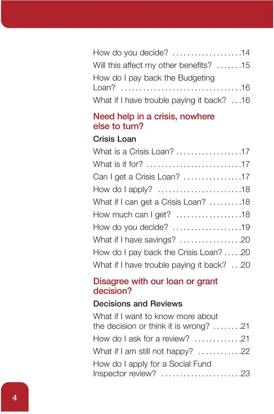 .......................18 What if I can get a Crisis Loan?.........18 How much can I get?..................18 How do you decide?...................19 What if I have savings?