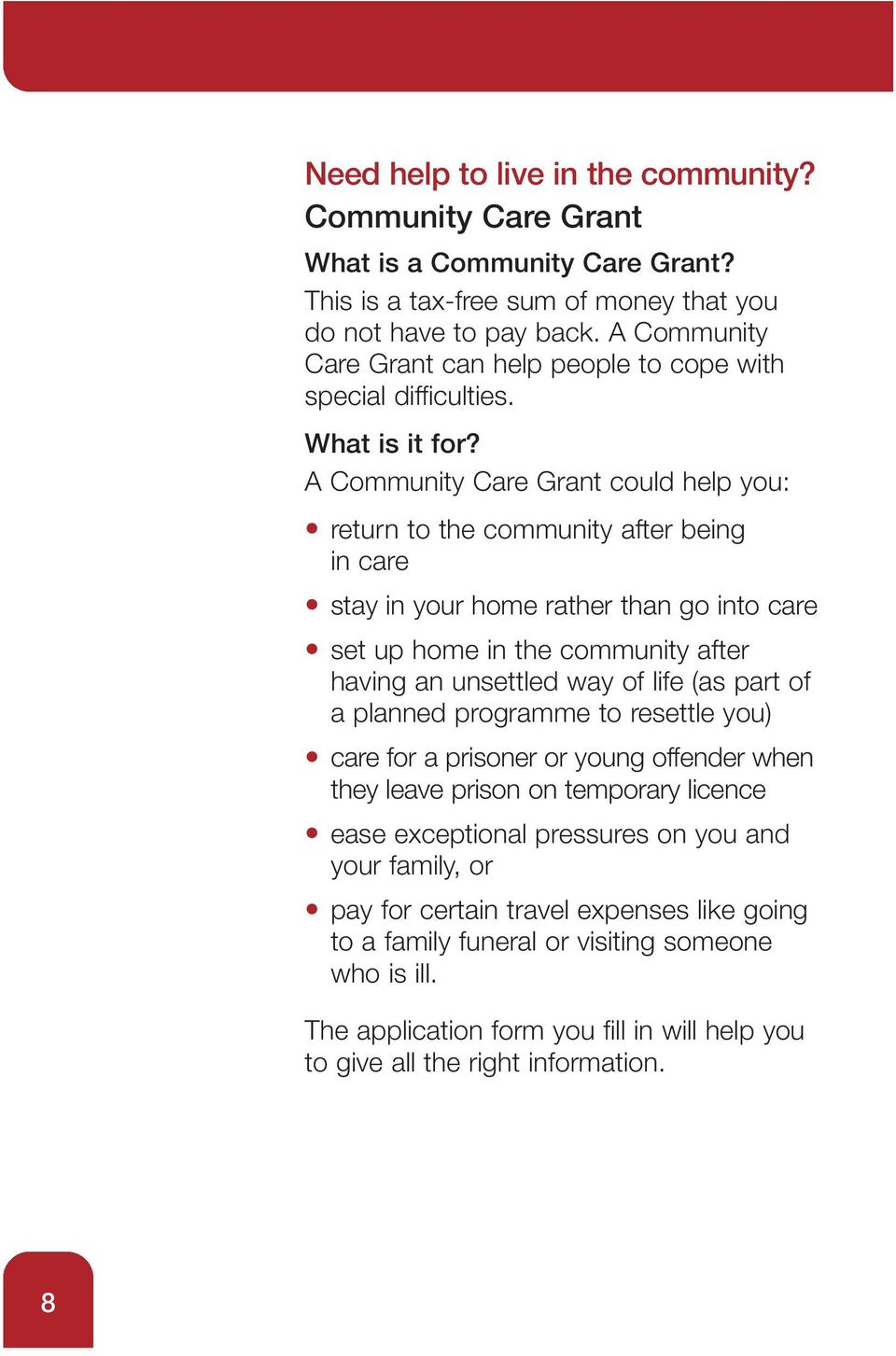 A Community Care Grant could help you: return to the community after being in care stay in your home rather than go into care set up home in the community after having an unsettled way of life (as