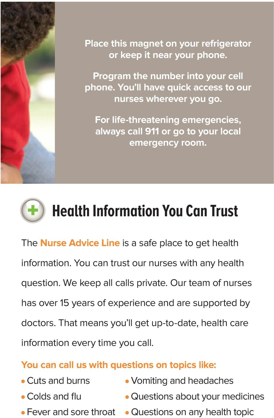 You can trust our nurses with any health question. We keep all calls private. Our team of nurses has over 15 years of experience and are supported by doctors.
