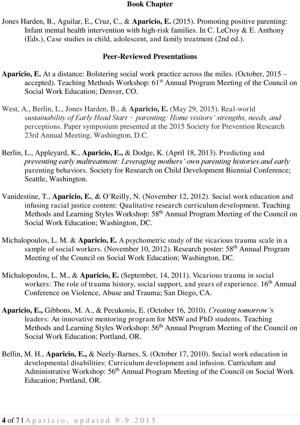 (October, 2015 accepted). Teaching Methods Workshop: 61 st Annual Program Meeting of the Council on Social Work Education; Denver, CO. West, A., Berlin, L., Jones Harden, B., & Aparicio, E.