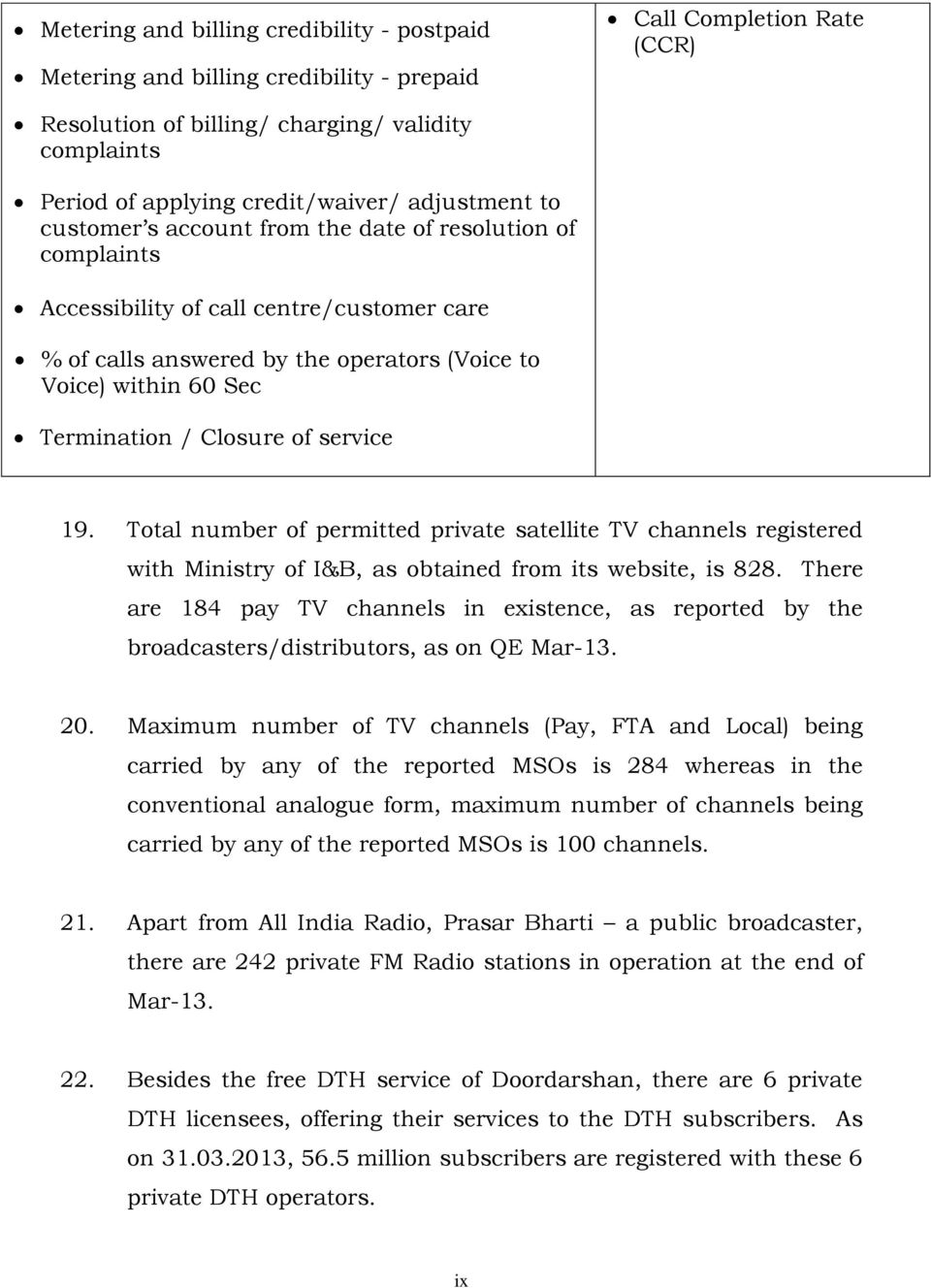 Sec Termination / Closure of service 19. Total number of permitted private satellite TV channels registered with Ministry of I&B, as obtained from its website, is 828.