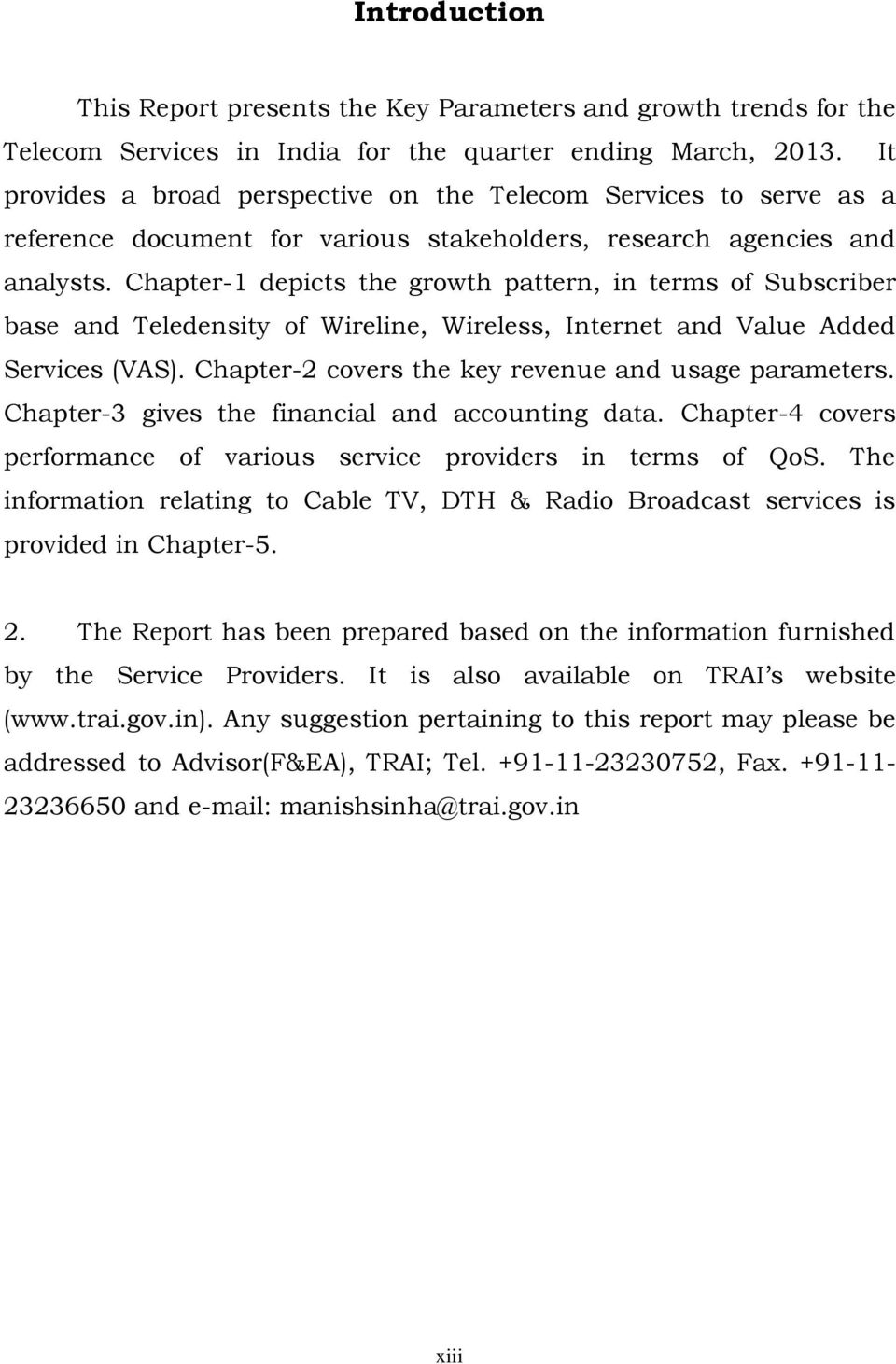 Chapter-1 depicts the growth pattern, in terms of Subscriber base and Teledensity of Wireline, Wireless, Internet and Value Added Services (VAS). Chapter-2 covers the key revenue and usage parameters.