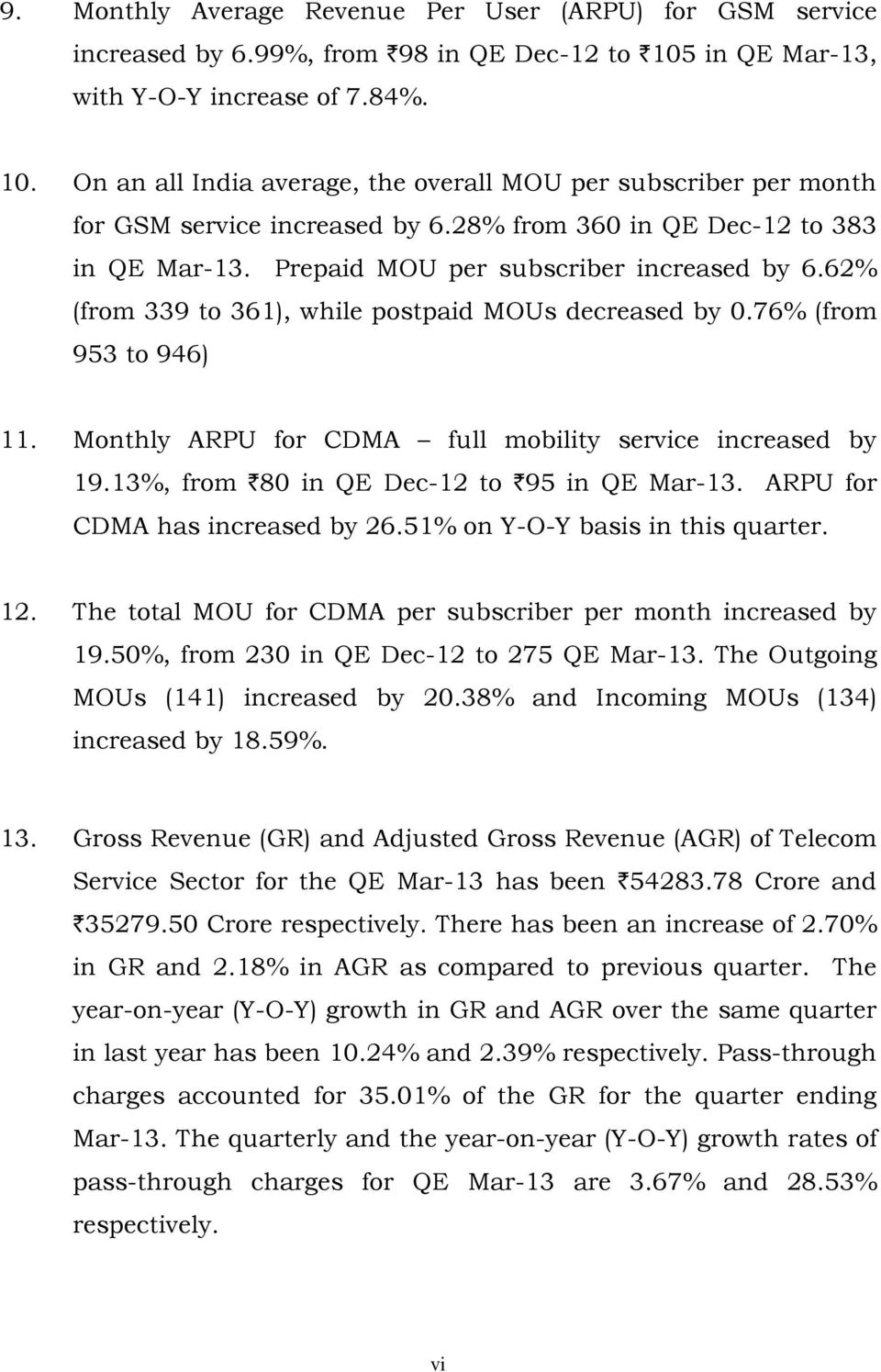 62% (from 339 to 361), while postpaid MOUs decreased by 0.76% (from 953 to 946) 11. Monthly ARPU for CDMA full mobility service increased by 19.13%, from `80 in QE Dec-12 to `95 in QE Mar-13.