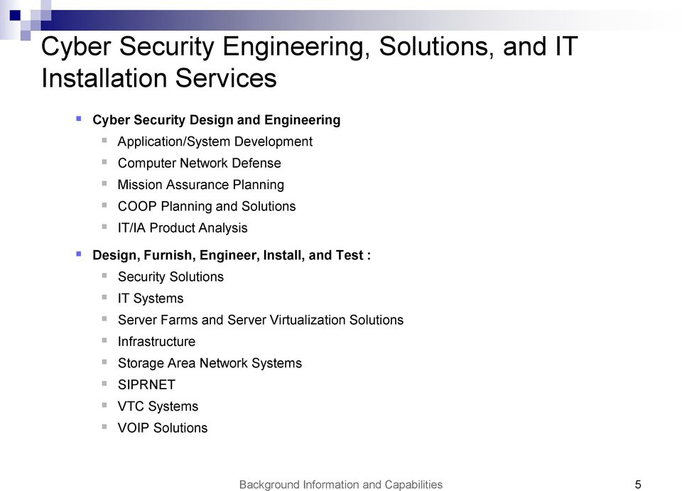 Product Analysis Design, Furnish, Engineer, Install, and Test : Security Solutions IT Systems Server Farms and Server