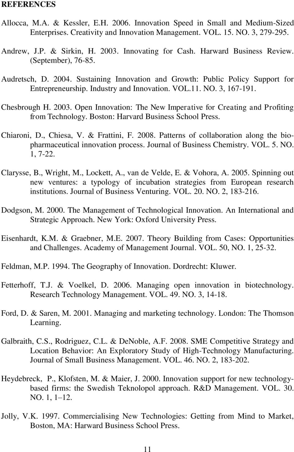 3, 167-191. Chesbrough H. 2003. Open Innovation: The New Imperative for Creating and Profiting from Technology. Boston: Harvard Business School Press. Chiaroni, D., Chiesa, V. & Frattini, F. 2008.