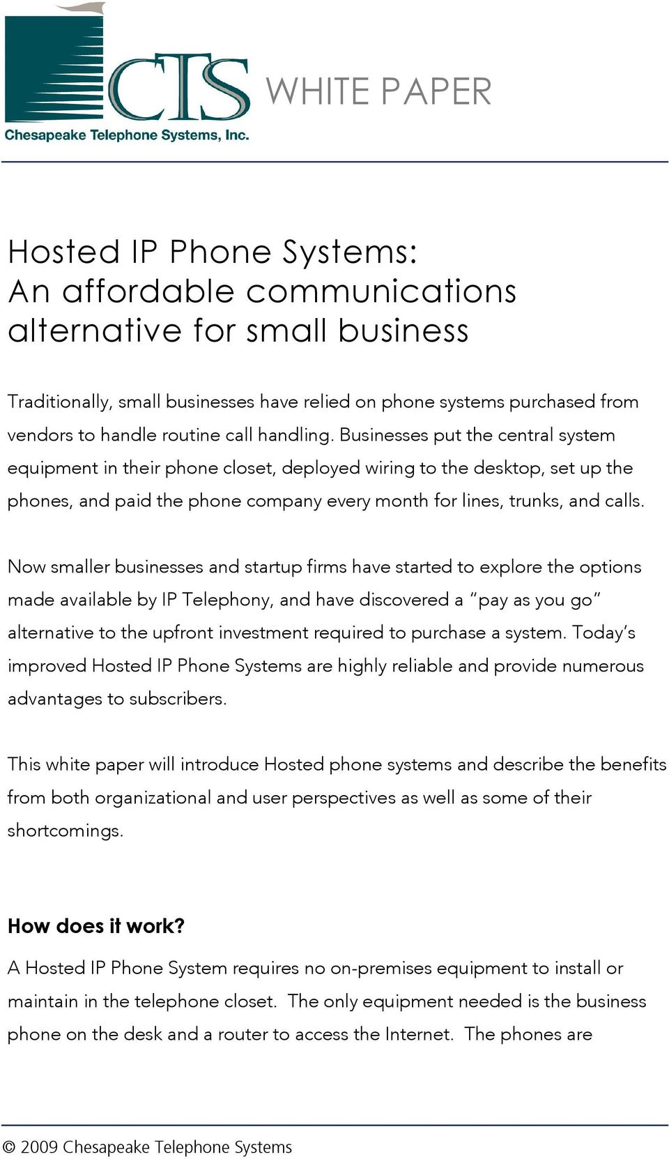 Now smaller businesses and startup firms have started to explore the options made available by IP Telephony, and have discovered a pay as you go alternative to the upfront investment required to