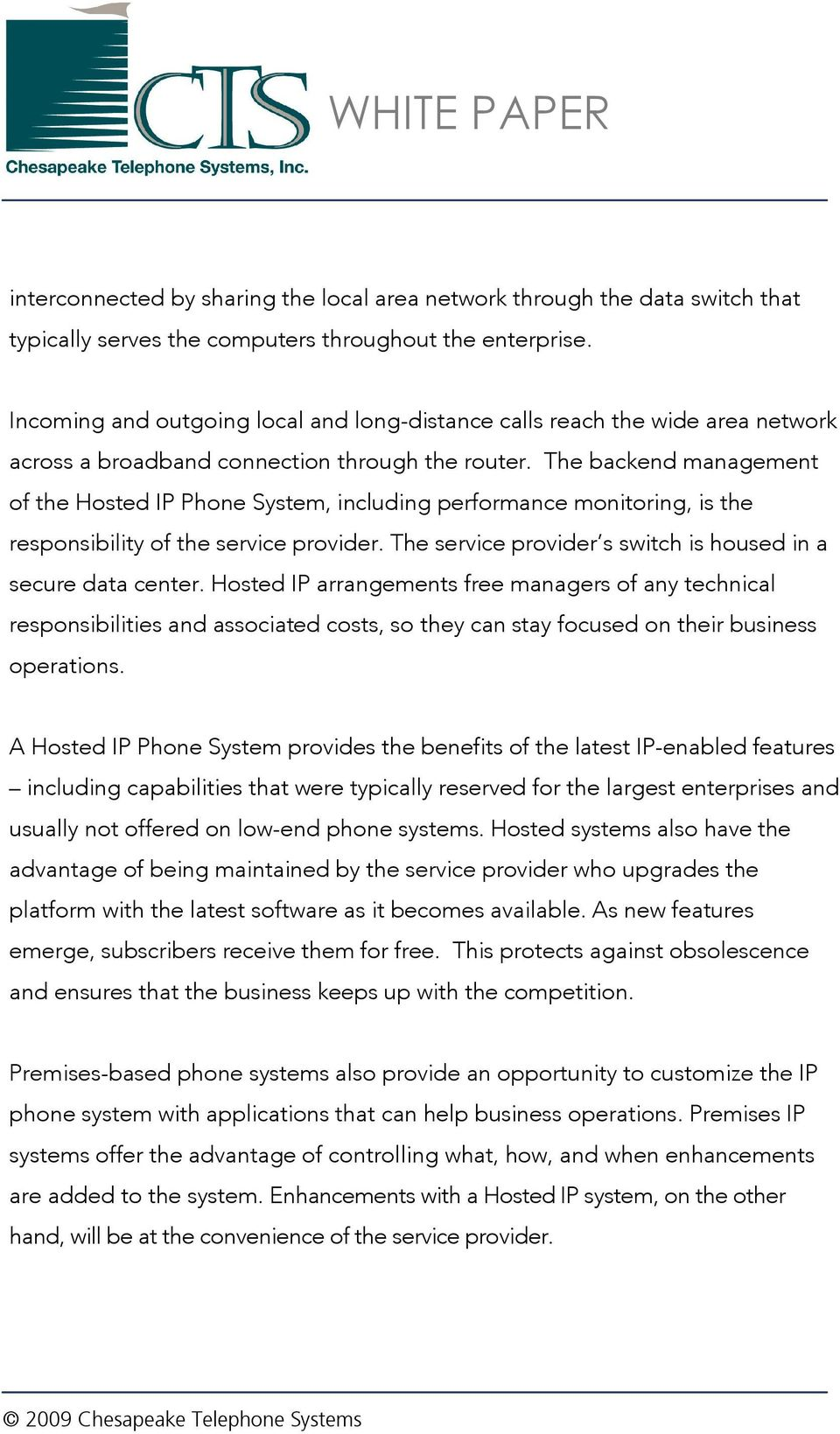 The backend management of the Hosted IP Phone System, including performance monitoring, is the responsibility of the service provider. The service provider s switch is housed in a secure data center.