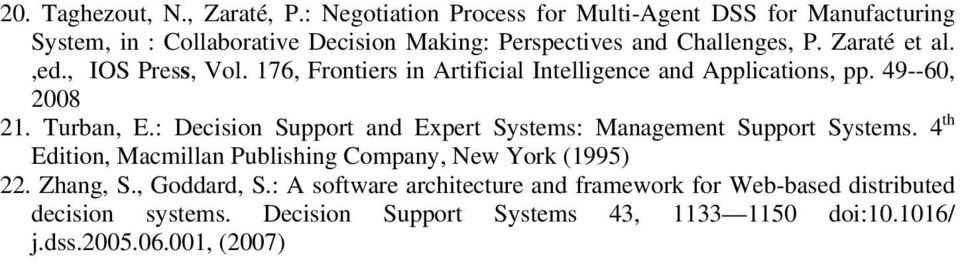 ,ed., IOS Press, Vol. 176, Frontiers in Artificial Intelligence and Applications, pp. 49--60, 2008 21. Turban, E.