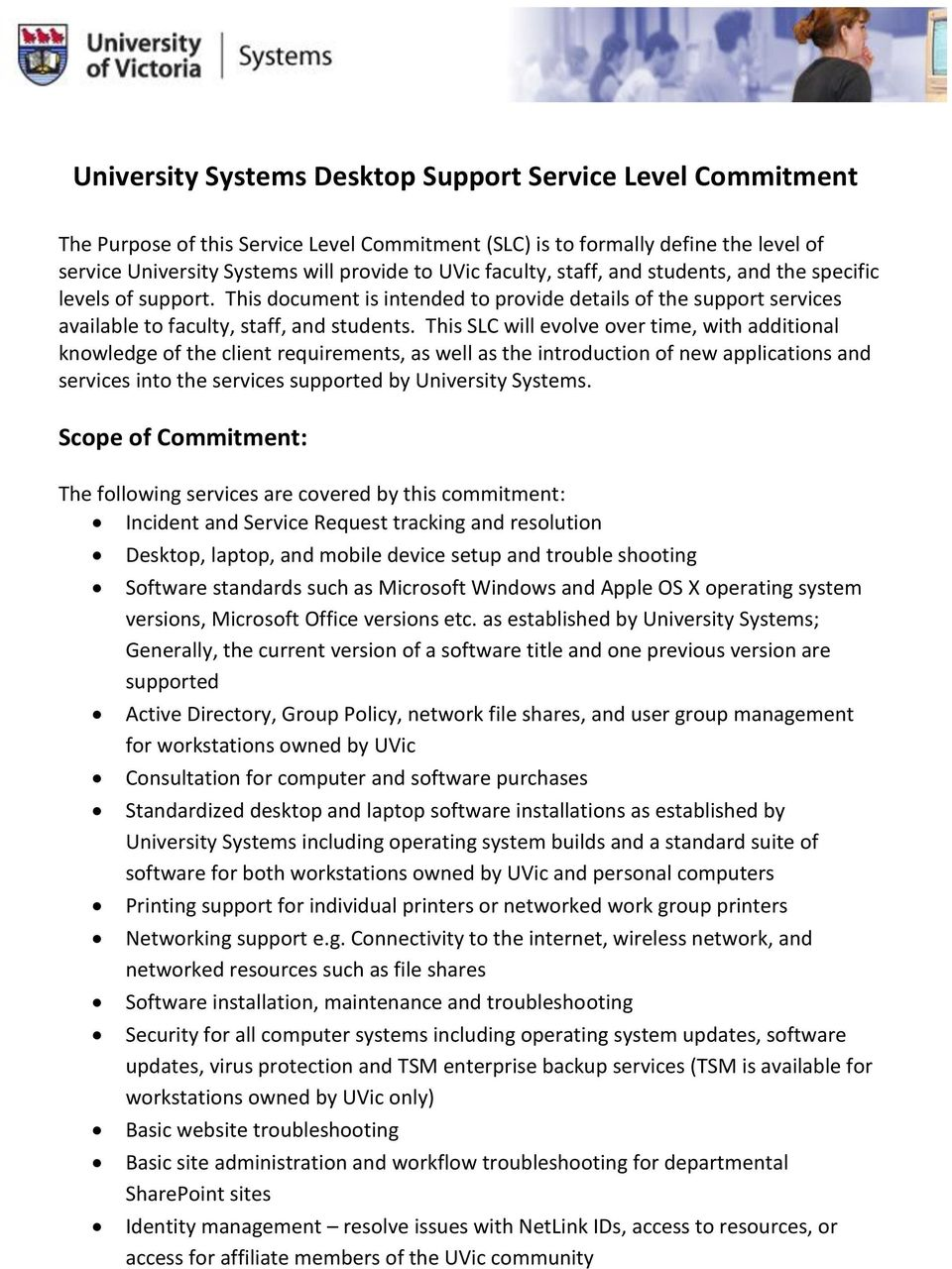 This SLC will evolve over time, with additional knowledge of the client requirements, as well as the introduction of new applications and services into the services supported by University Systems.
