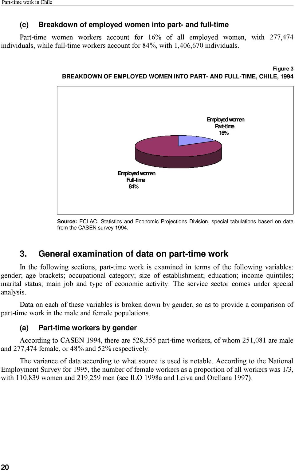 Figure 3 BREAKDOWN OF EMPLOYED WOMEN INTO PART- AND FULL-TIME, CHILE, 1994 Employed women Part-time 16% Employed women Full-time 84% Source: ECLAC, Statistics and Economic Projections Division,