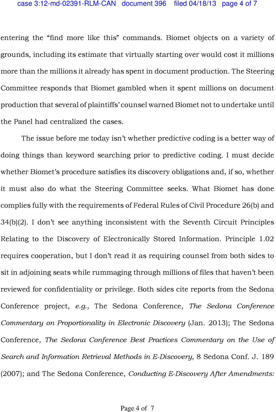 The Steering Committee responds that Biomet gambled when it spent millions on document production that several of plaintiffs counsel warned Biomet not to undertake until the Panel had centralized the
