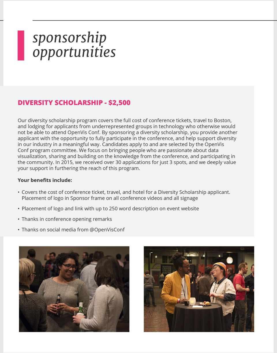 By sponsoring a diversity scholarship, you provide another applicant with the opportunity to fully participate in the conference, and help support diversity in our industry in a meaningful way.