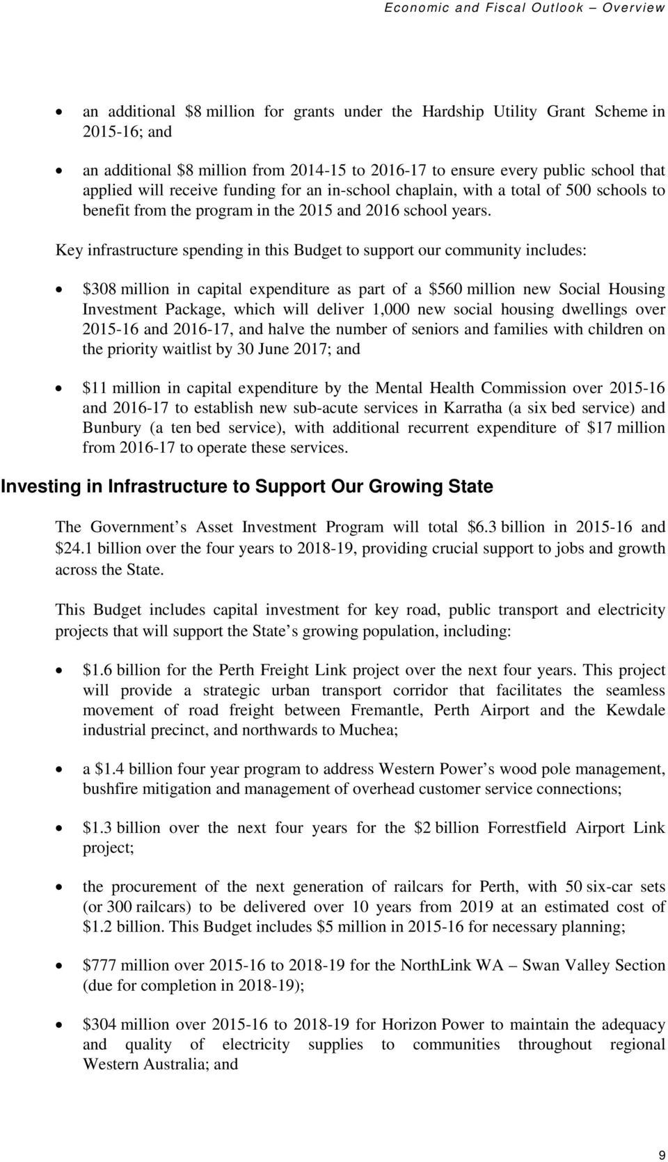 Key infrastructure spending in this Budget to support our community includes: $308 million in capital expenditure as part of a $560 million new Social Housing Investment Package, which will deliver