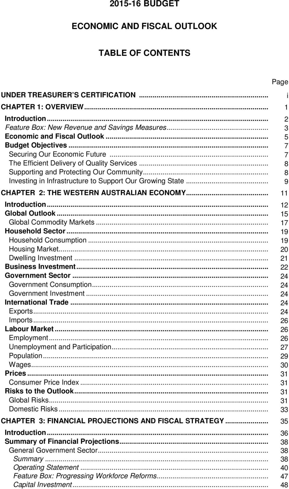 .. 8 Investing in Infrastructure to Support Our Growing State... 9 CHAPTER 2: THE WESTERN AUSTRALIAN ECONOMY... 11 Introduction... 12 Global Outlook... 15 Global Commodity Markets.
