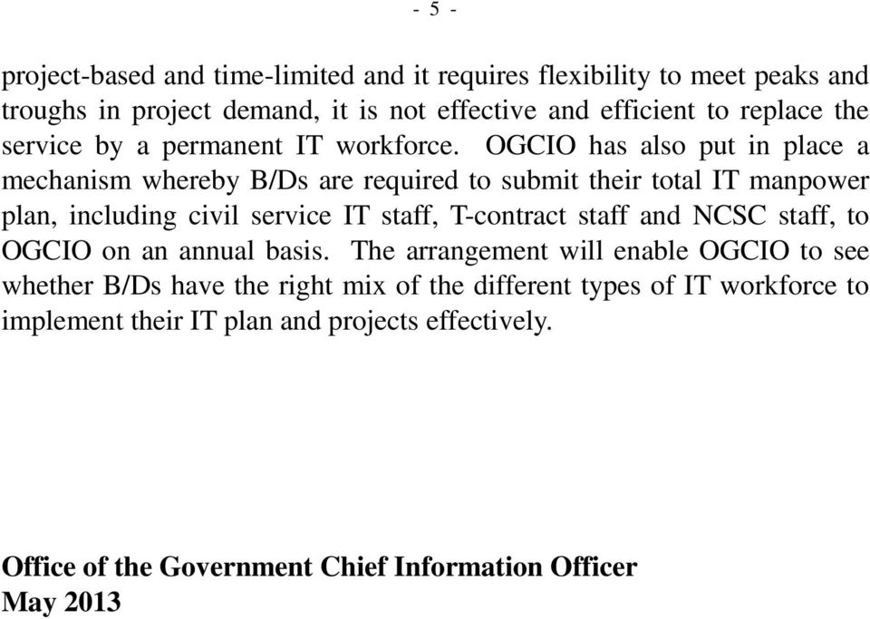 OGCIO has also put in place a mechanism whereby B/Ds are required to submit their total IT manpower plan, including civil service IT staff, T-contract