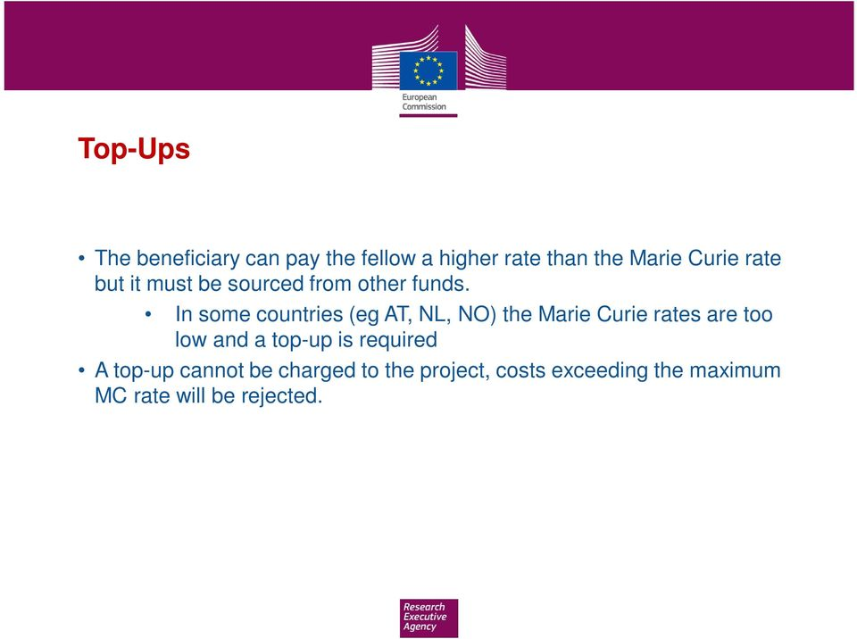 In some countries (eg AT, NL, NO) the Marie Curie rates are too low and a