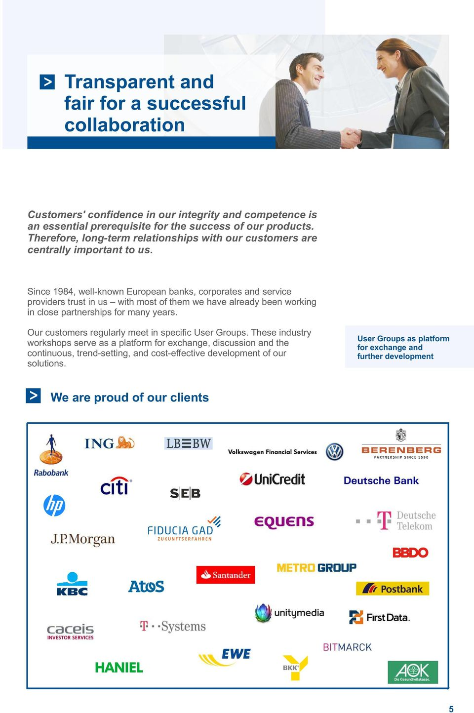 Since 1984, well-known European banks, corporates and service providers trust in us with most of them we have already been working in close partnerships for many years.