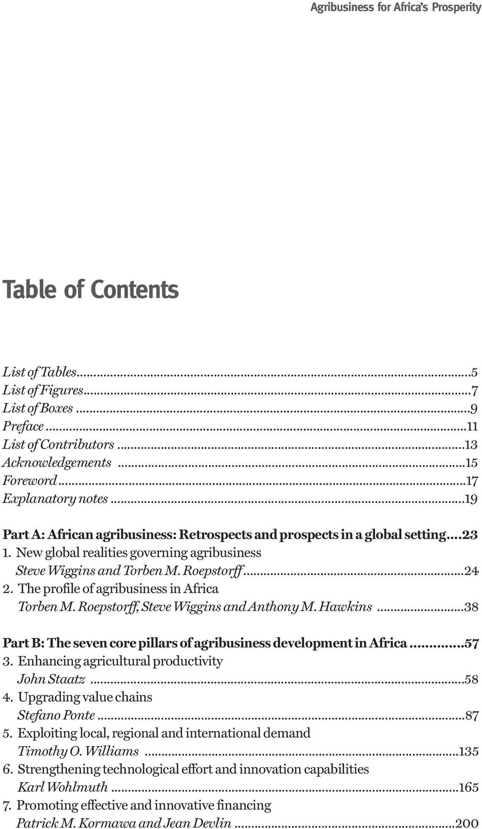The profile of agribusiness in Africa Torben M. Roepstorff, Steve Wiggins and Anthony M. Hawkins...38 Part B: The seven core pillars of agribusiness development in Africa...57 3.