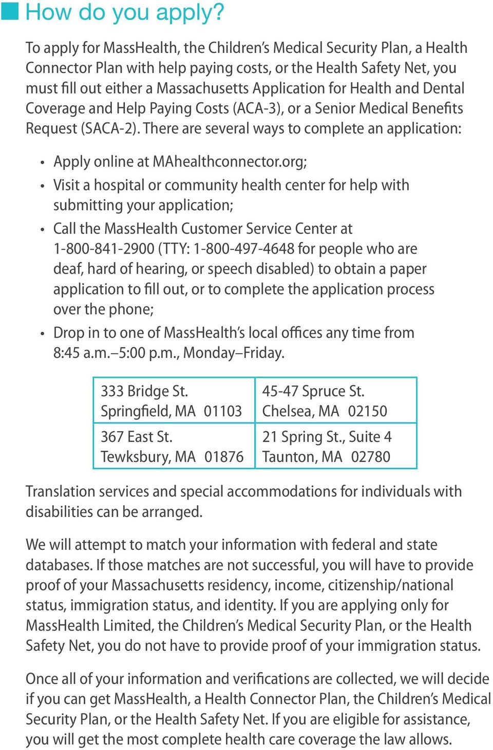 Health and Dental Coverage and Help Paying Costs (ACA-3), or a Senior Medical Benefits Request (SACA-2). There are several ways to complete an application: Apply online at MAhealthconnector.