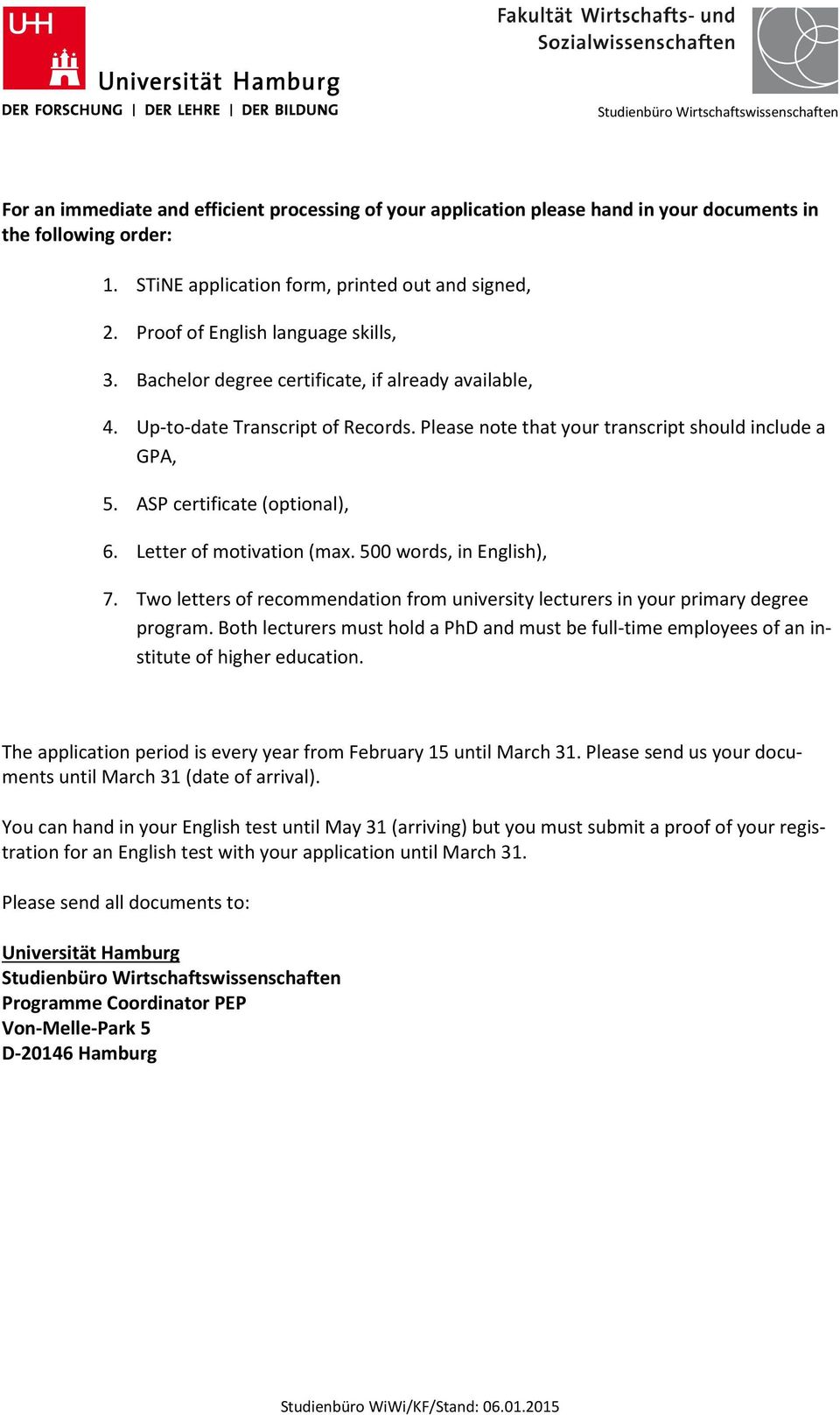 Please note that your transcript should include a GPA, 5. ASP certificate (optional), 6. Letter of motivation (max. 500 words, in English), 7.