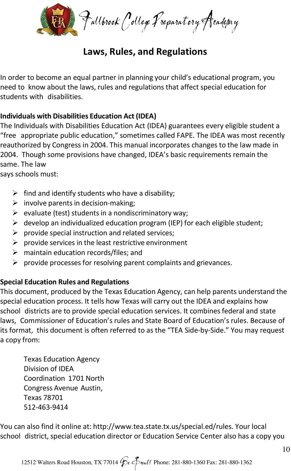 Individuals with Disabilities Education Act (IDEA) The Individuals with Disabilities Education Act (IDEA) guarantees every eligible student a free appropriate public education, sometimes called FAPE.
