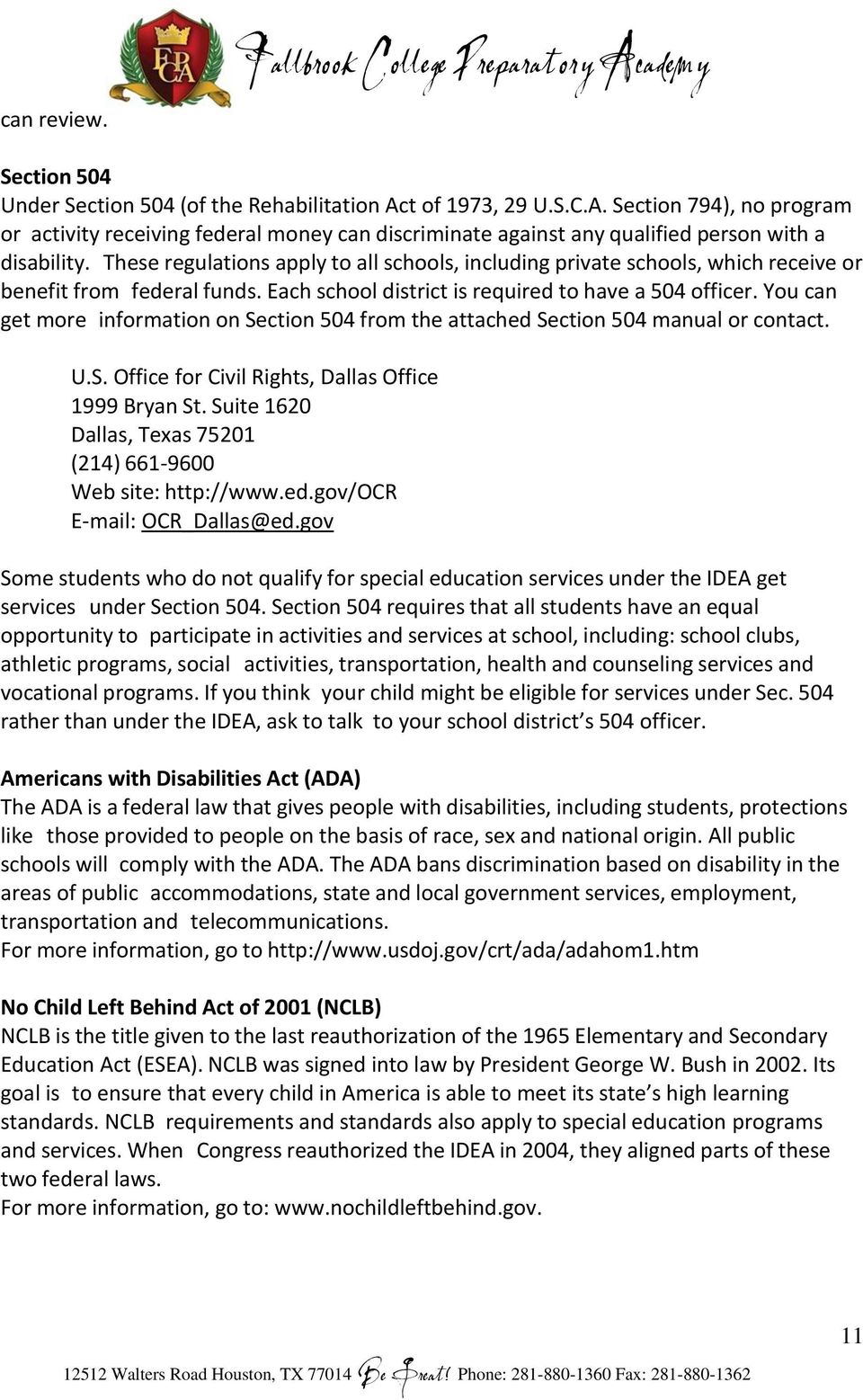 You can get more information on Section 504 from the attached Section 504 manual or contact. U.S. Office for Civil Rights, Dallas Office 1999 Bryan St.