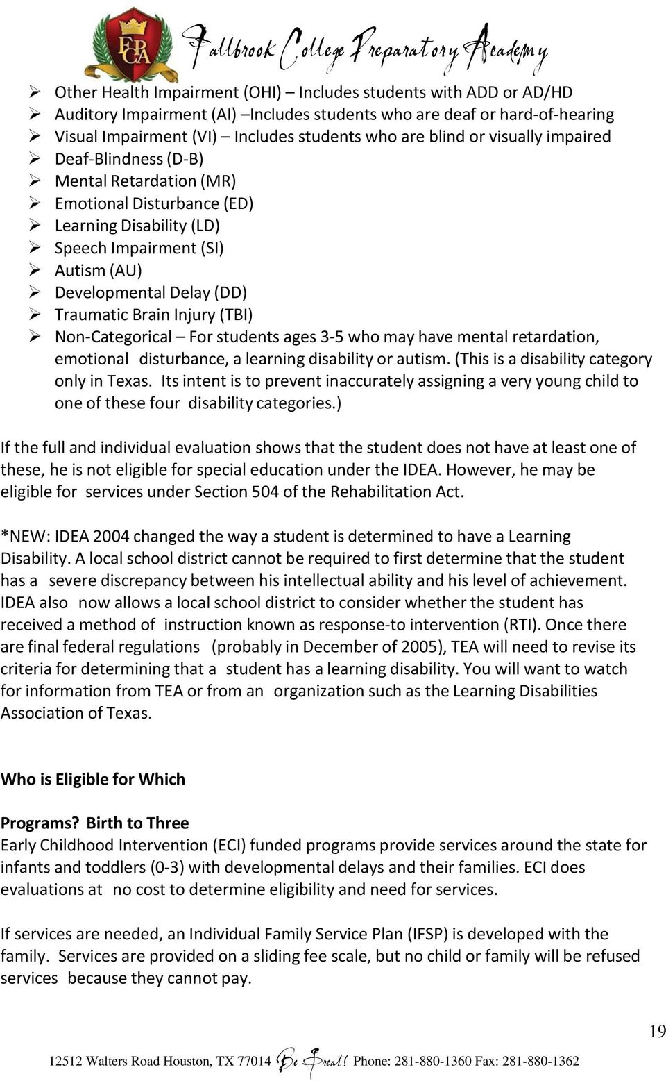 (TBI) Non-Categorical For students ages 3-5 who may have mental retardation, emotional disturbance, a learning disability or autism. (This is a disability category only in Texas.