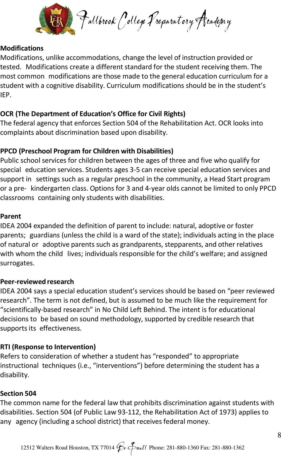 OCR (The Department of Education s Office for Civil Rights) The federal agency that enforces Section 504 of the Rehabilitation Act.