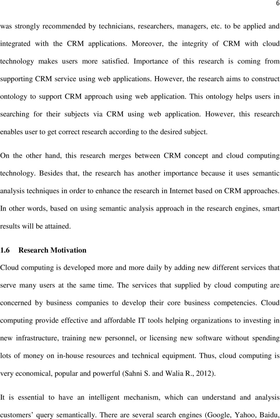 However, the research aims to construct ontology to support CRM approach using web application. This ontology helps users in searching for their subjects via CRM using web application.