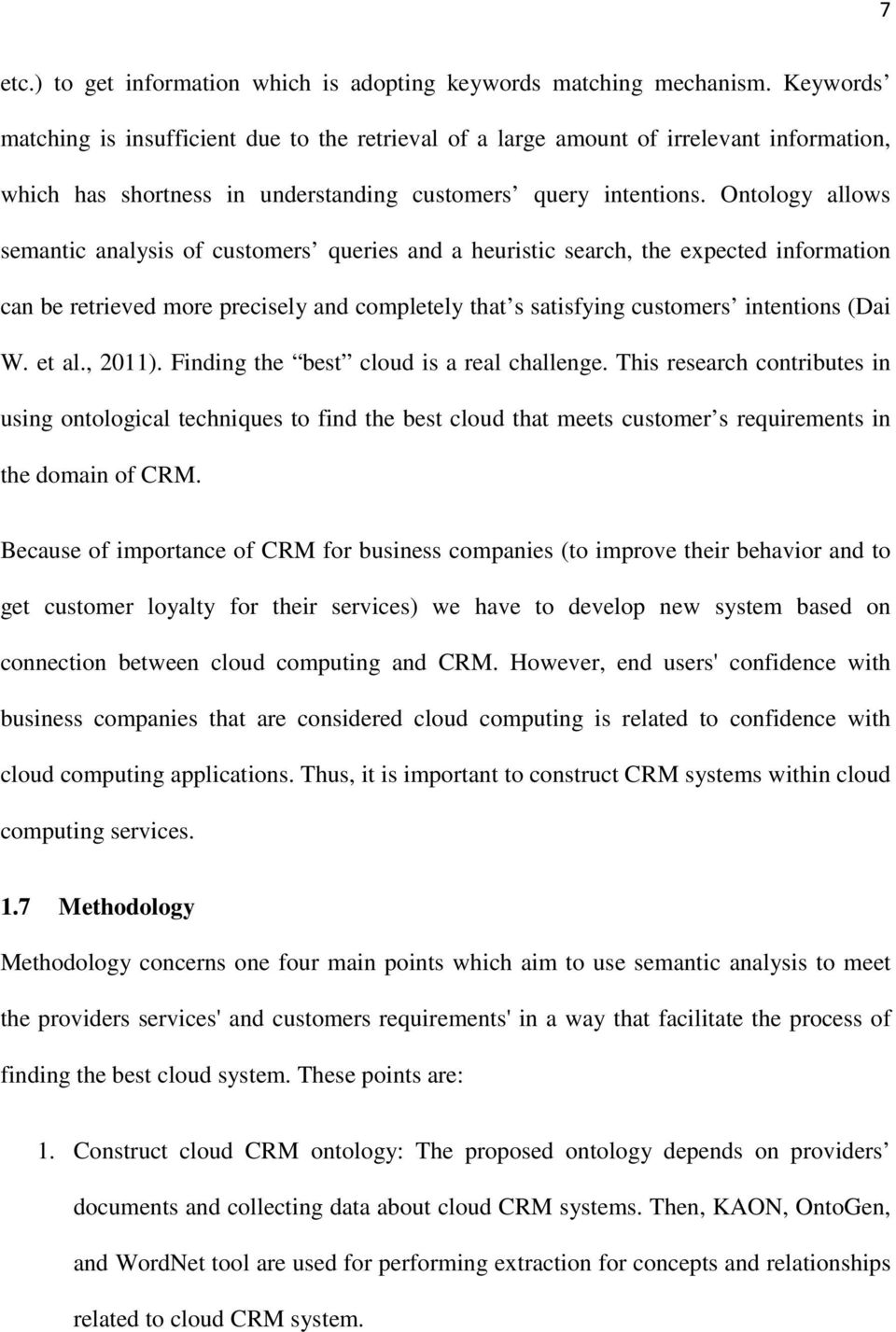 Ontology allows semantic analysis of customers queries and a heuristic search, the expected information can be retrieved more precisely and completely that s satisfying customers intentions (Dai W.