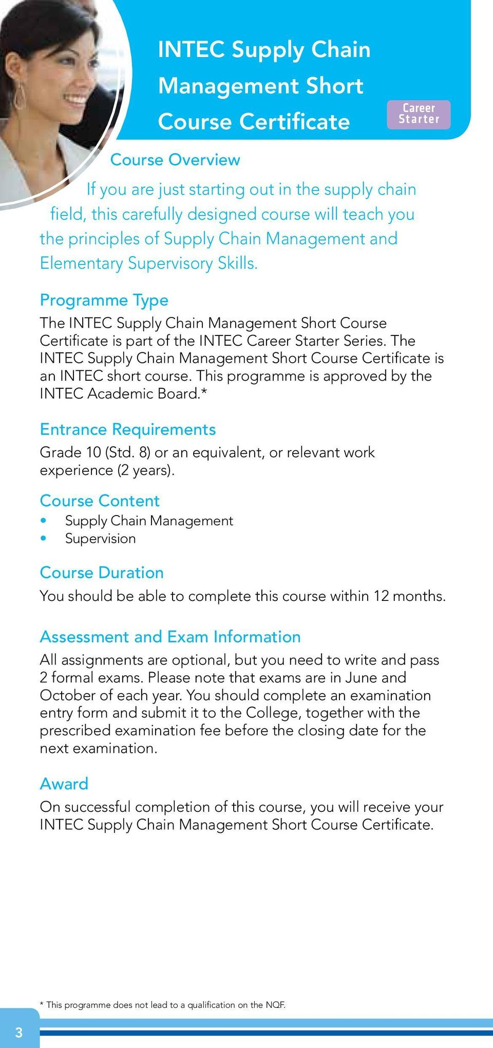 The INTEC Supply Chain Management Short Course Certificate is an INTEC short course. This programme is approved by the INTEC Academic Board.* Entrance Requirements Grade 10 (Std.
