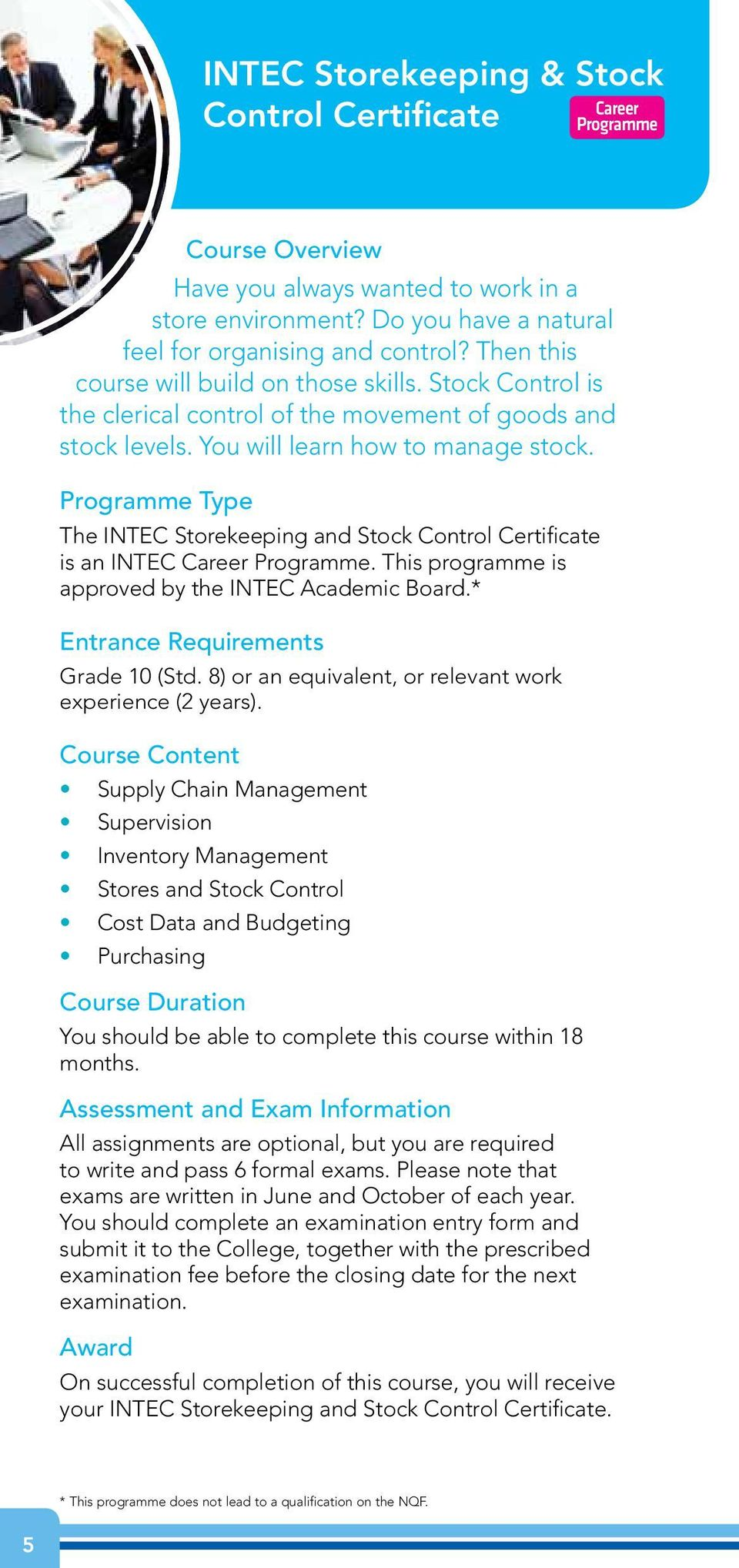 Programme Type The INTEC Storekeeping and Stock Control Certificate is an INTEC Programme. This programme is approved by the INTEC Academic Board.* Entrance Requirements Grade 10 (Std.