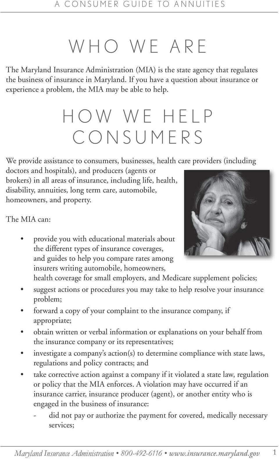 HOW WE HELP CONSUMERS We provide assistance to consumers, businesses, health care providers (including doctors and hospitals), and producers (agents or brokers) in all areas of insurance, including