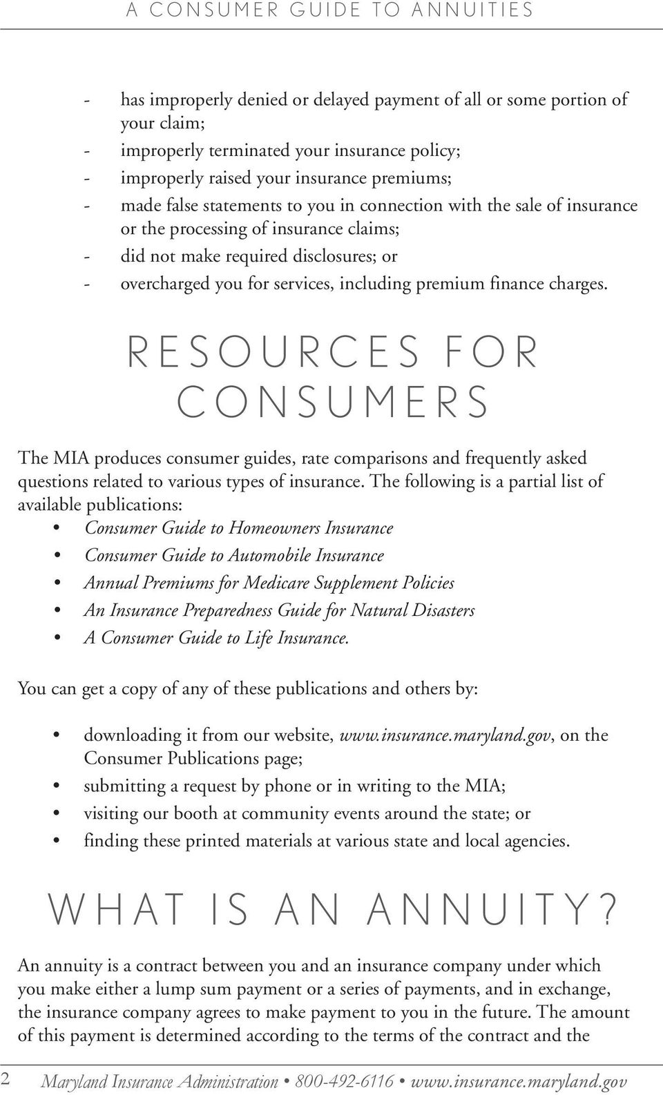 RESOURCES FOR CONSUMERS The MIA produces consumer guides, rate comparisons and frequently asked questions related to various types of insurance.