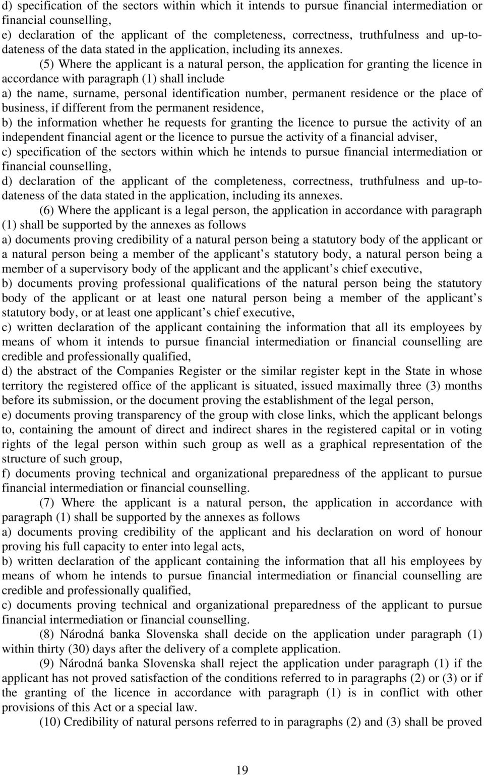 (5) Where the applicant is a natural person, the application for granting the licence in accordance with paragraph (1) shall include a) the name, surname, personal identification number, permanent