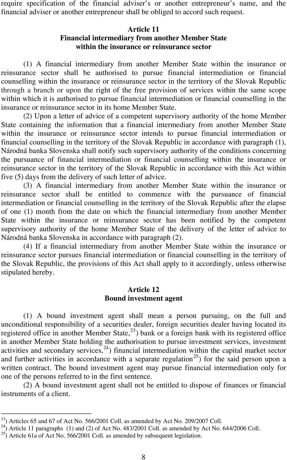 sector shall be authorised to pursue financial intermediation or financial counselling within the insurance or reinsurance sector in the territory of the Slovak Republic through a branch or upon the