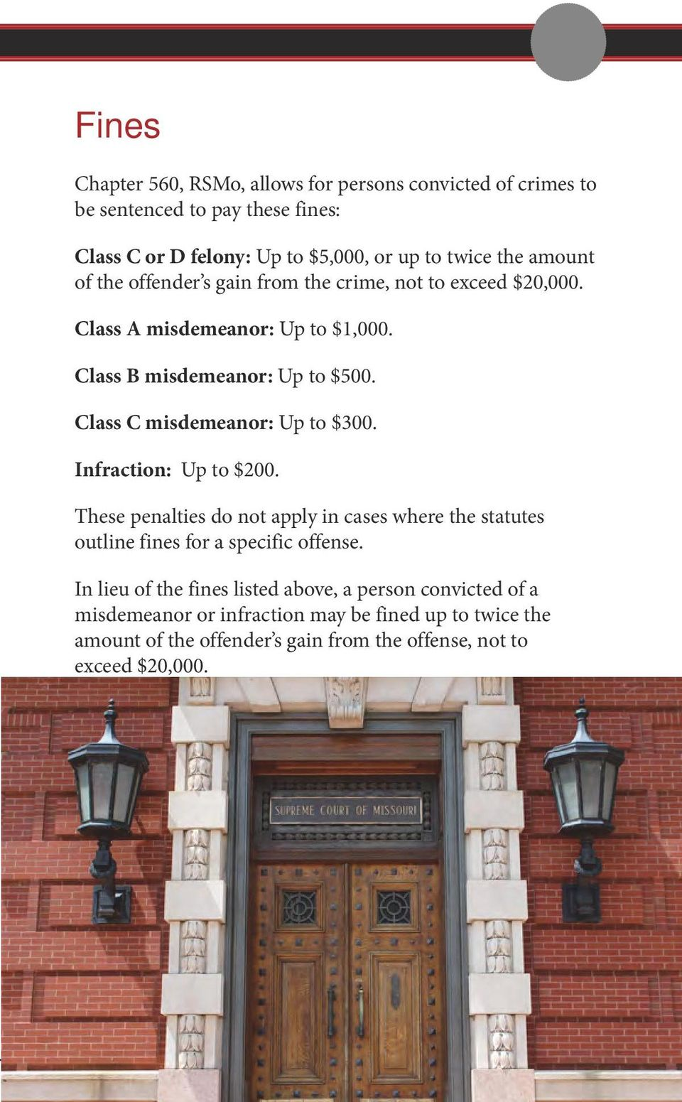 Class C misdemeanor: Up to $300. Infraction: Up to $200. These penalties do not apply in cases where the statutes outline fines for a specific offense.