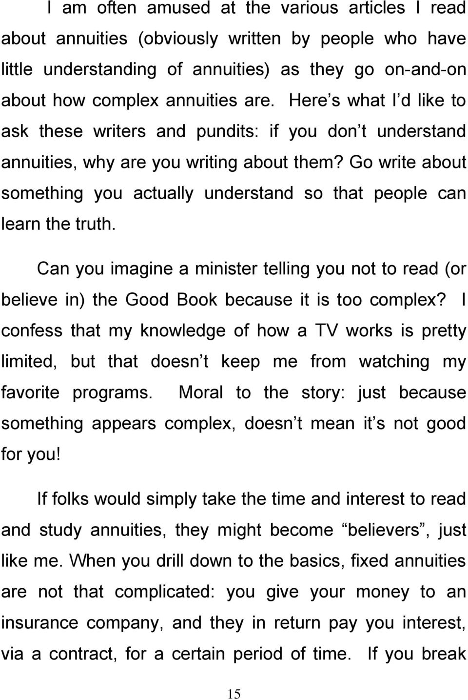 Go write about something you actually understand so that people can learn the truth. Can you imagine a minister telling you not to read (or believe in) the Good Book because it is too complex?