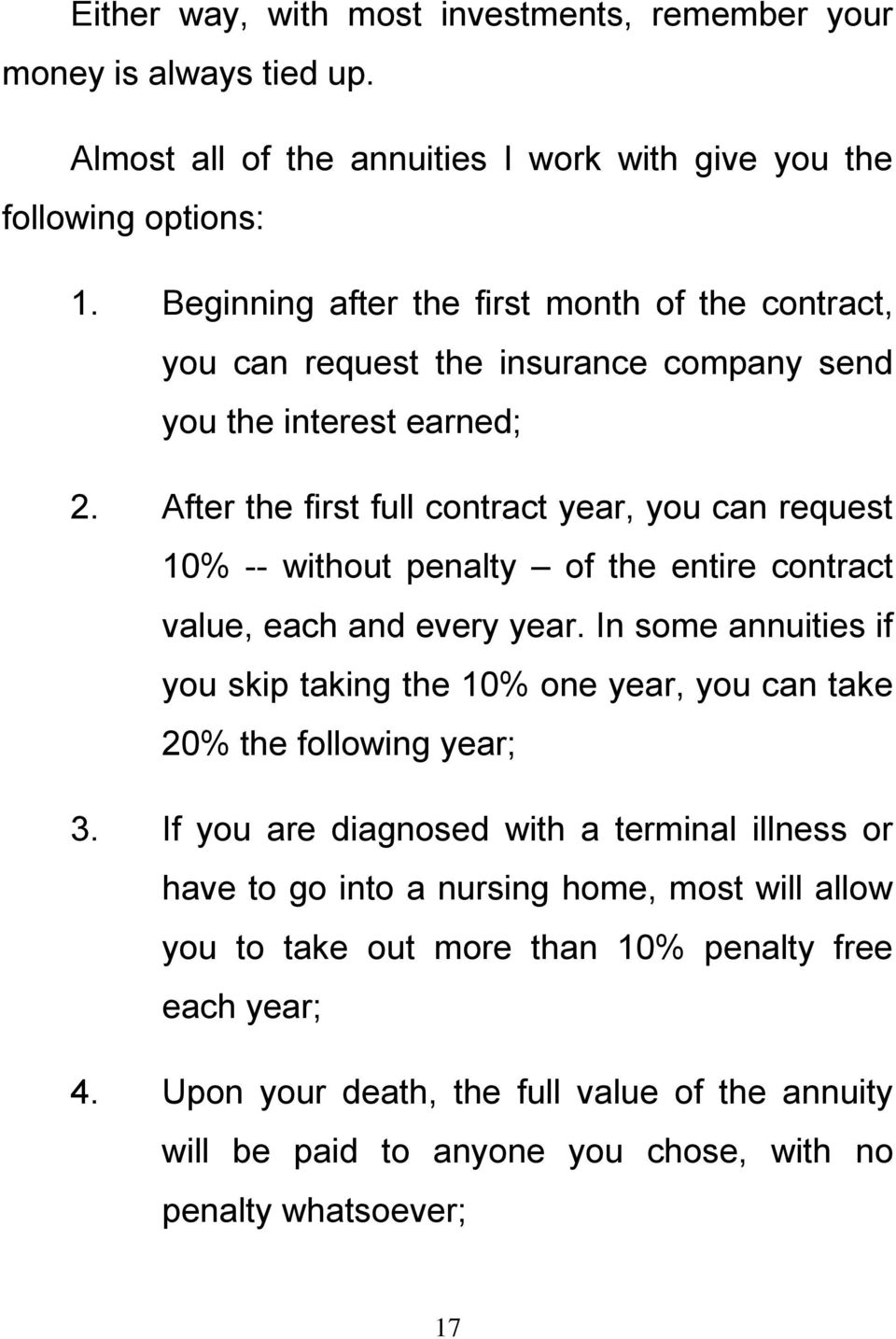 After the first full contract year, you can request 10% -- without penalty of the entire contract value, each and every year.