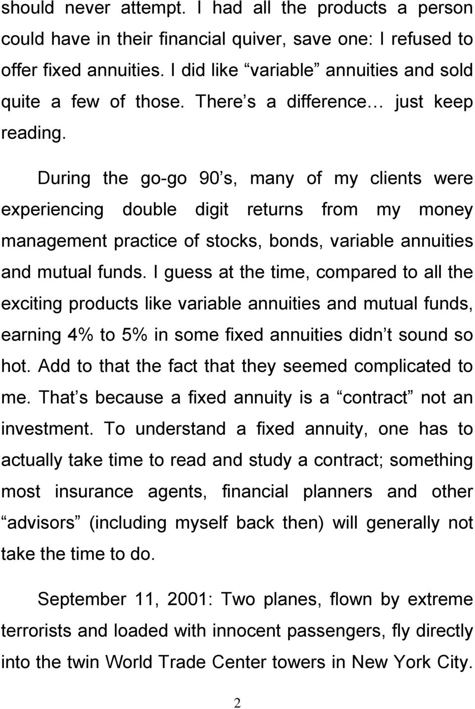 During the go-go 90 s, many of my clients were experiencing double digit returns from my money management practice of stocks, bonds, variable annuities and mutual funds.