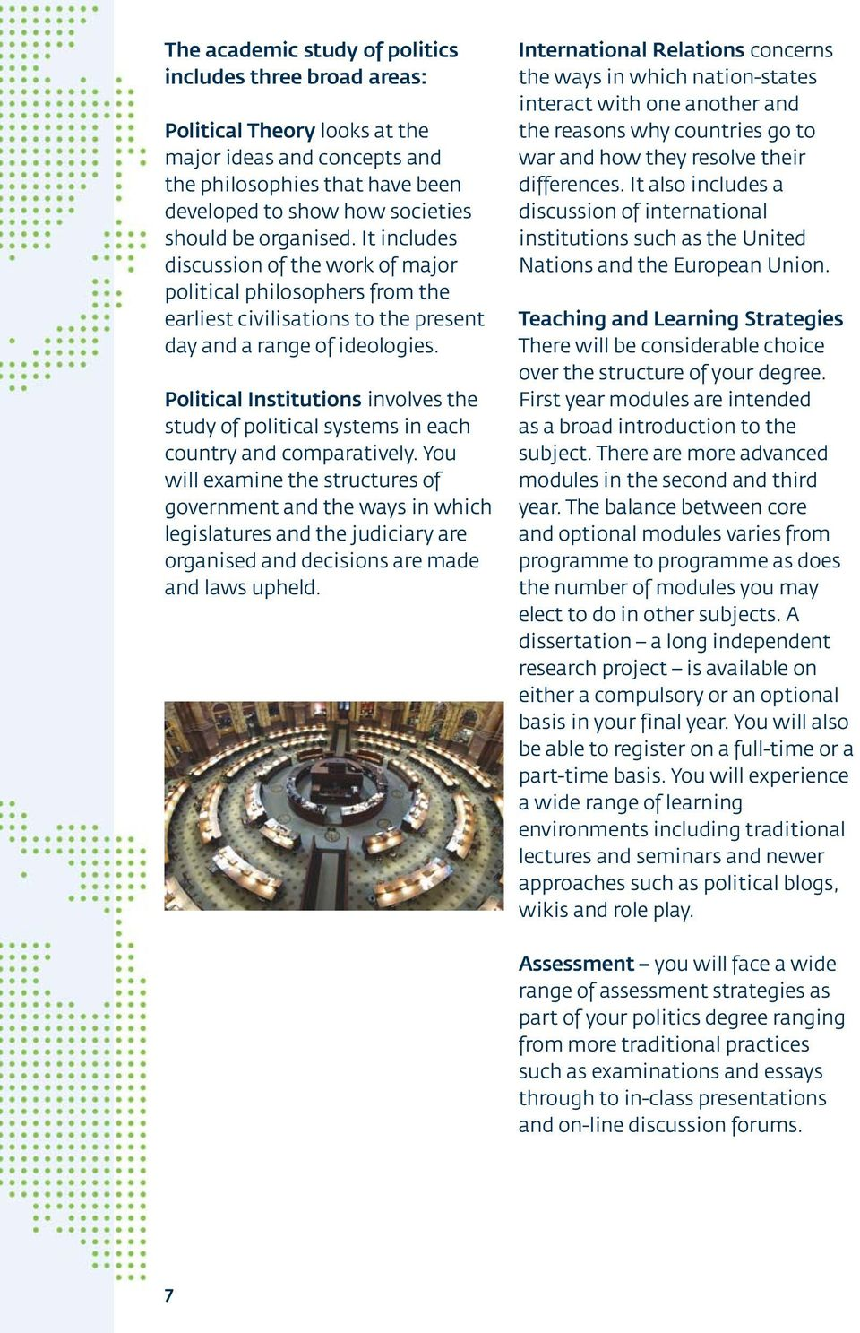 Political Institutions involves the study of political systems in each country and comparatively.