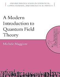 Modern Introduction to Quantum Field Theory, A. Oxford Master Series in Statistical, Computational, and Theoretical Physics.