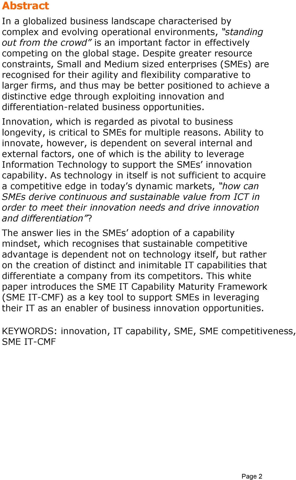 Despite greater resource constraints, Small and Medium sized enterprises (SMEs) are recognised for their agility and flexibility comparative to larger firms, and thus may be better positioned to