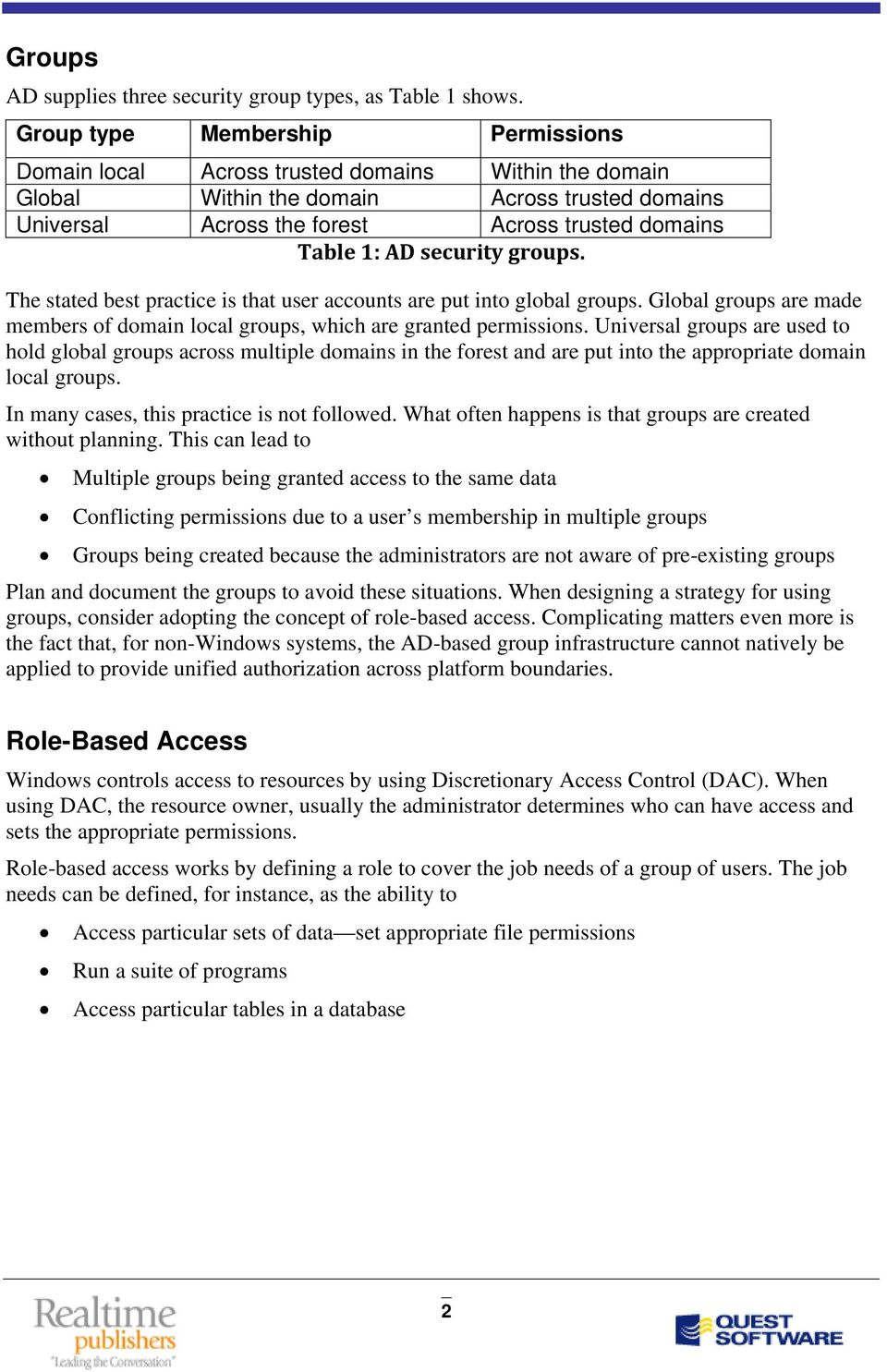 security groups. The stated best practice is that user accounts are put into global groups. Global groups are made members of domain local groups, which are granted permissions.