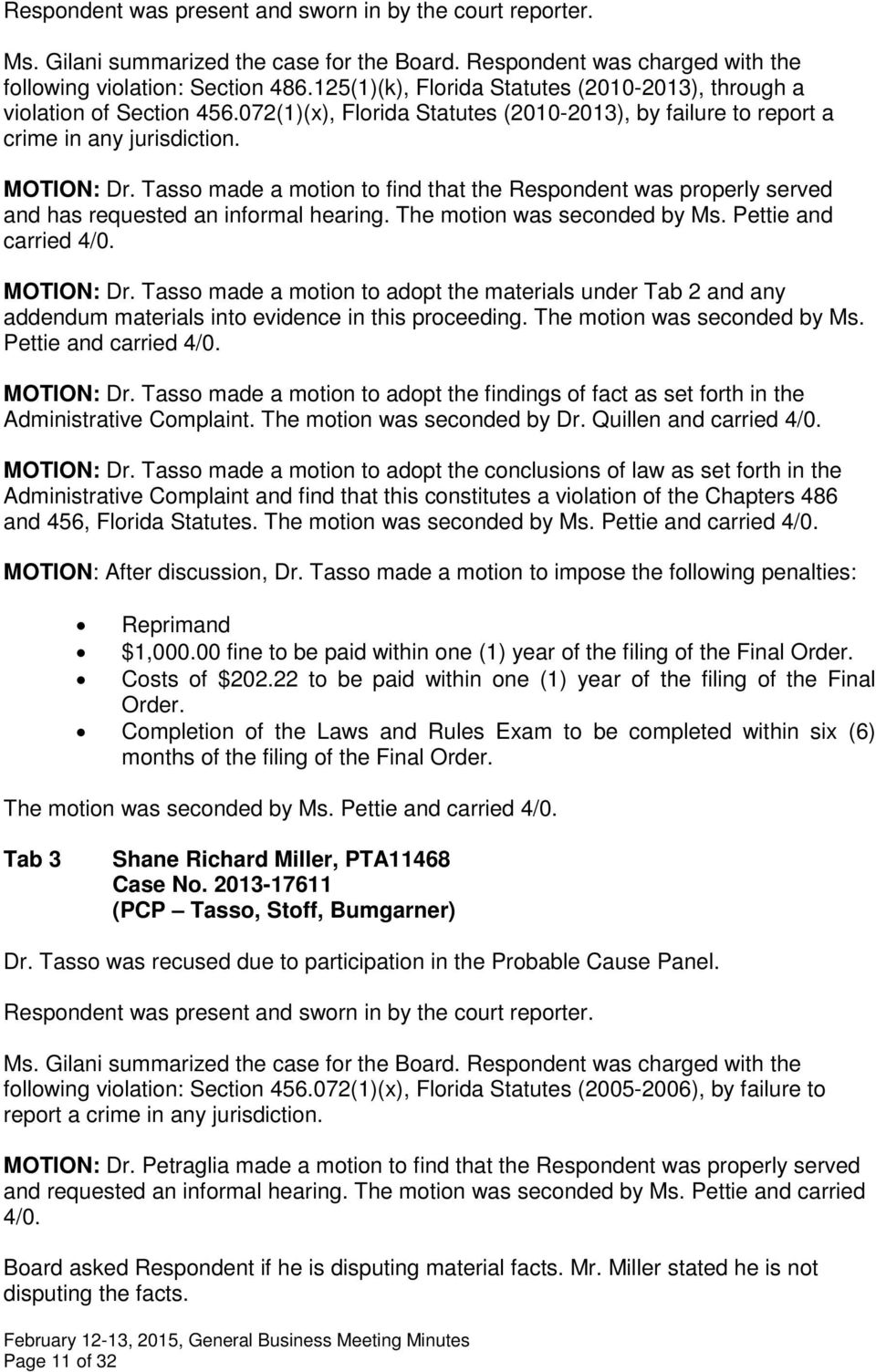 Tasso made a motion to find that the Respondent was properly served and has requested an informal hearing. The motion was seconded by Ms. Pettie and carried 4/0. MOTION: Dr.