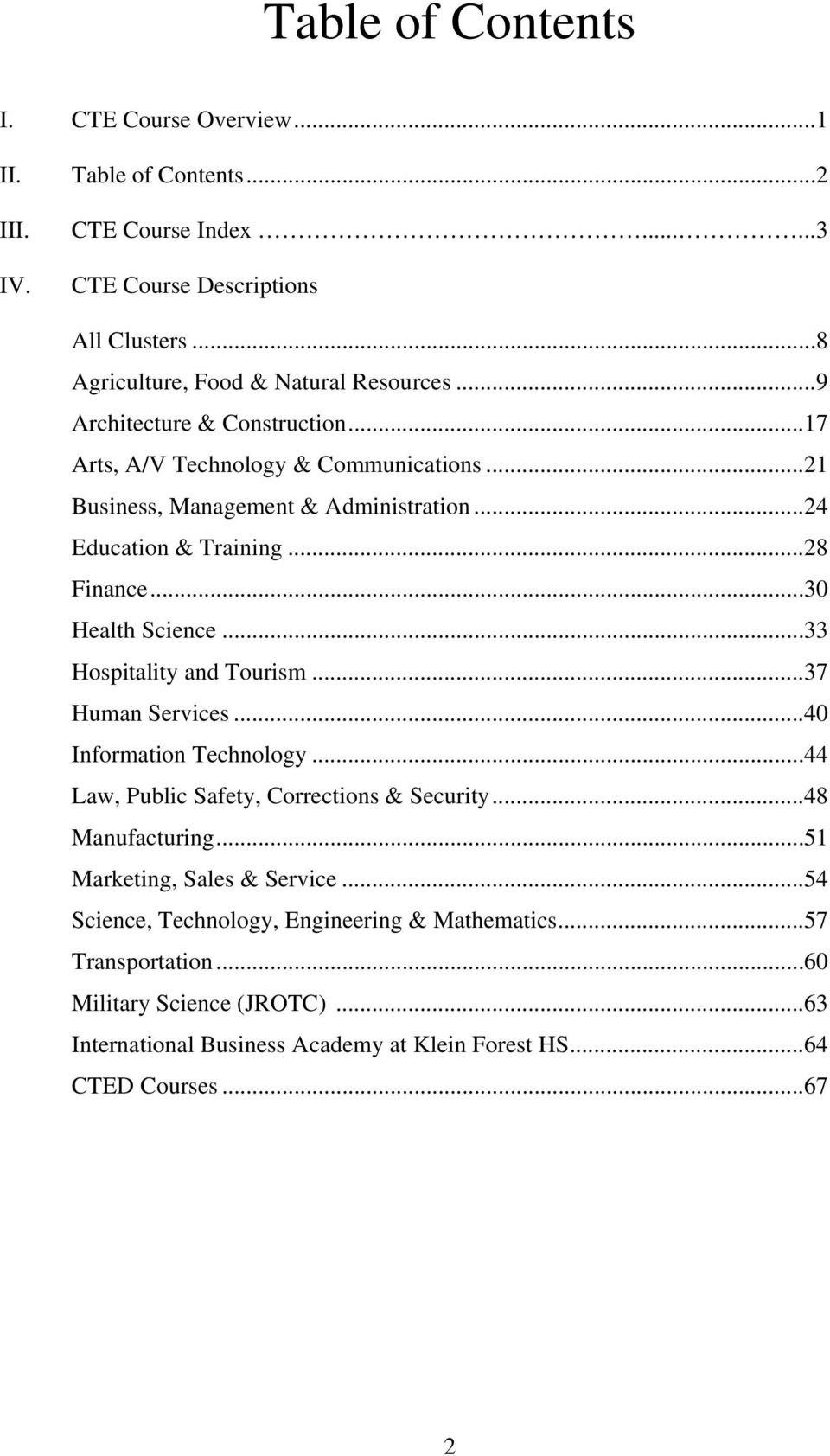 ..24 Education & Training...28 Finance...30 Health Science...33 Hospitality and Tourism...37 Human Services...40 Information Technology.